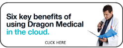 Six Key benefits of using Dragon Medical in the cloud.
